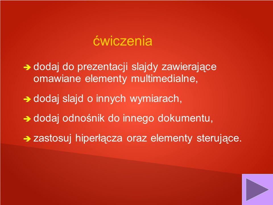 ćwiczenia dodaj do prezentacji slajdy zawierające omawiane elementy multimedialne, dodaj slajd o innych wymiarach,
