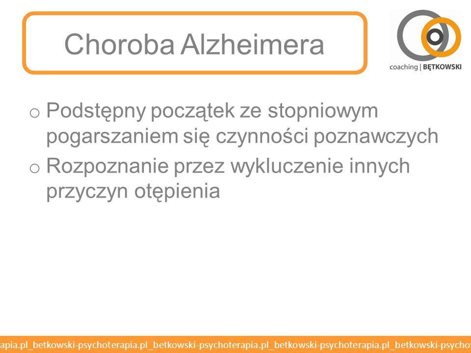 Choroba Alzheimera Podstępny początek ze stopniowym pogarszaniem się czynności poznawczych.