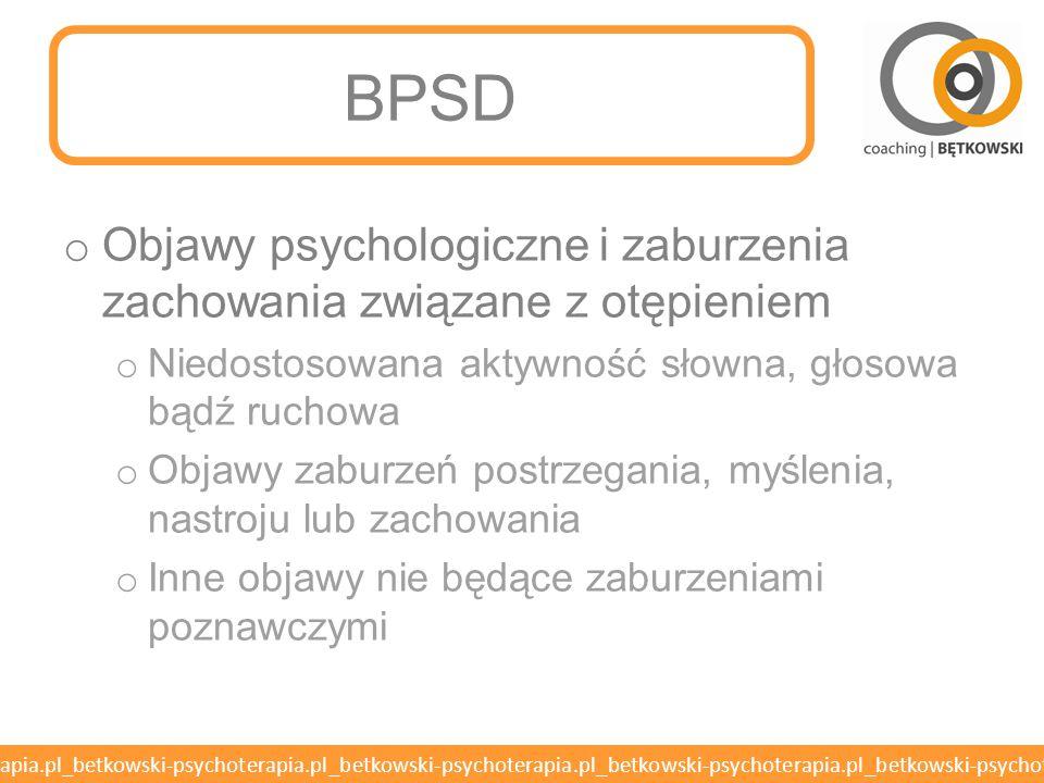 BPSD Objawy psychologiczne i zaburzenia zachowania związane z otępieniem. Niedostosowana aktywność słowna, głosowa bądź ruchowa.