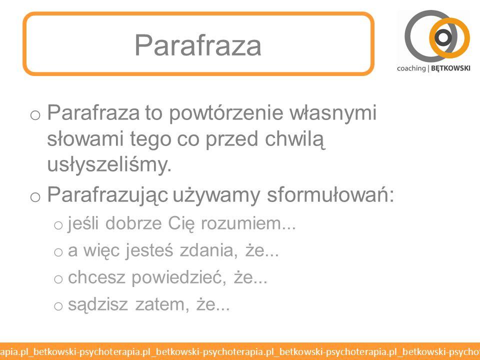 Parafraza Parafraza to powtórzenie własnymi słowami tego co przed chwilą usłyszeliśmy. Parafrazując używamy sformułowań: