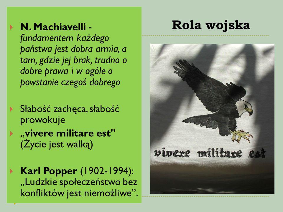 N. Machiavelli - fundamentem każdego państwa jest dobra armia, a tam, gdzie jej brak, trudno o dobre prawa i w ogóle o powstanie czegoś dobrego