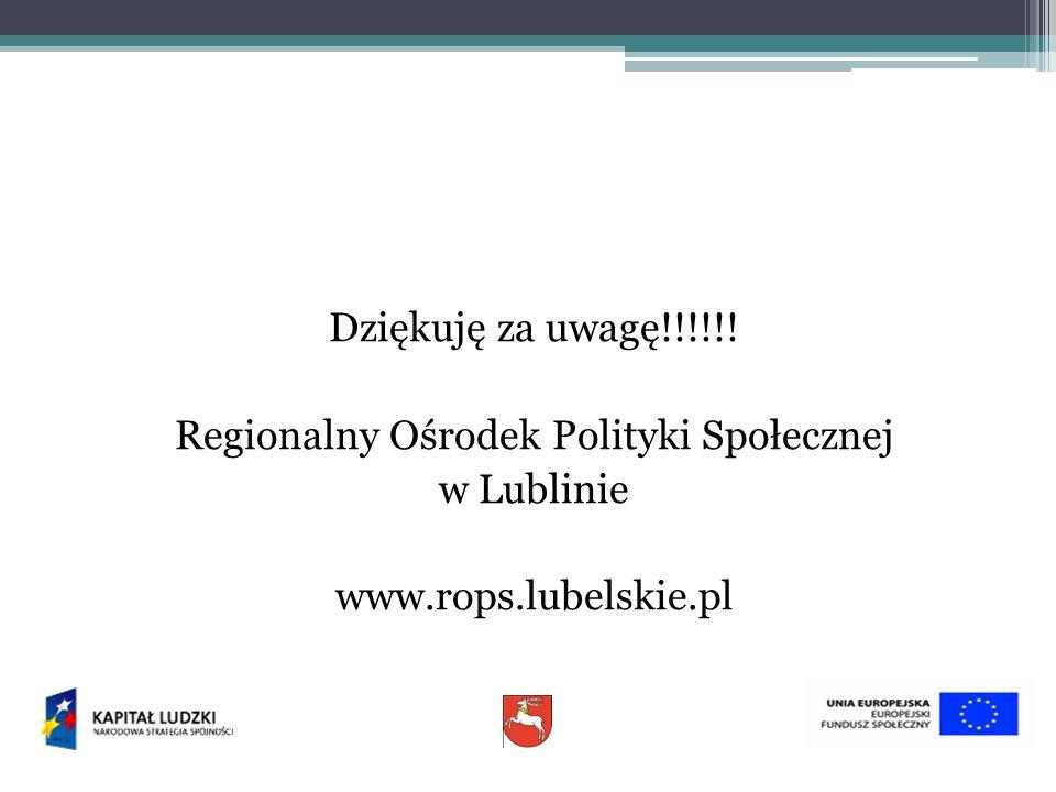 Dziękuję za uwagę!!!!!! Regionalny Ośrodek Polityki Społecznej w Lublinie www.rops.lubelskie.pl
