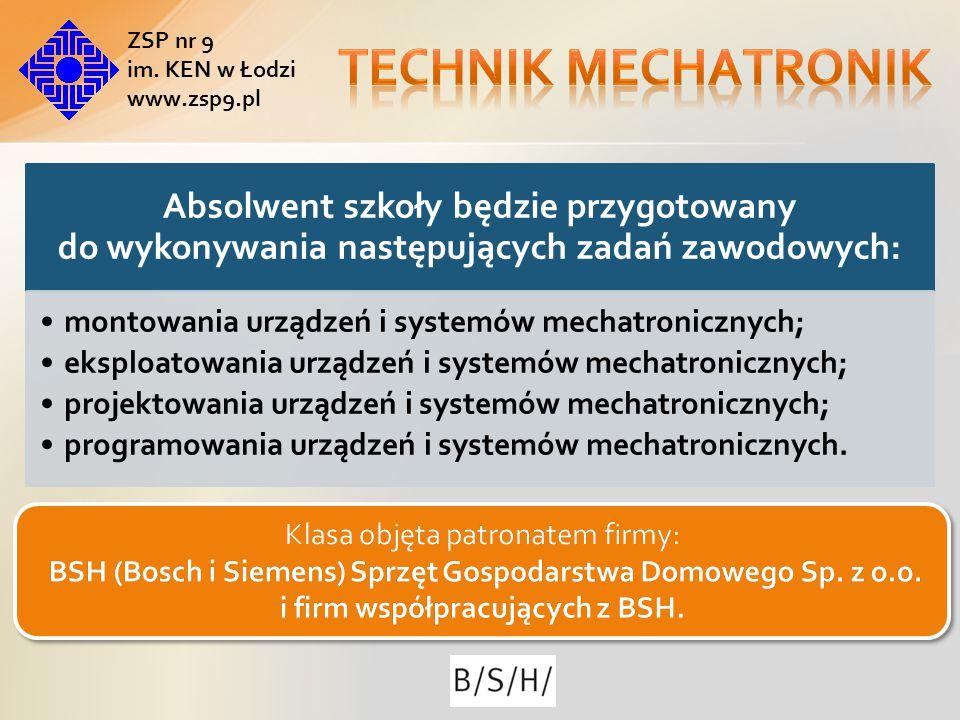 Technik mechatronik ZSP nr 9. im. KEN w Łodzi. www.zsp9.pl. Absolwent szkoły będzie przygotowany do wykonywania następujących zadań zawodowych: