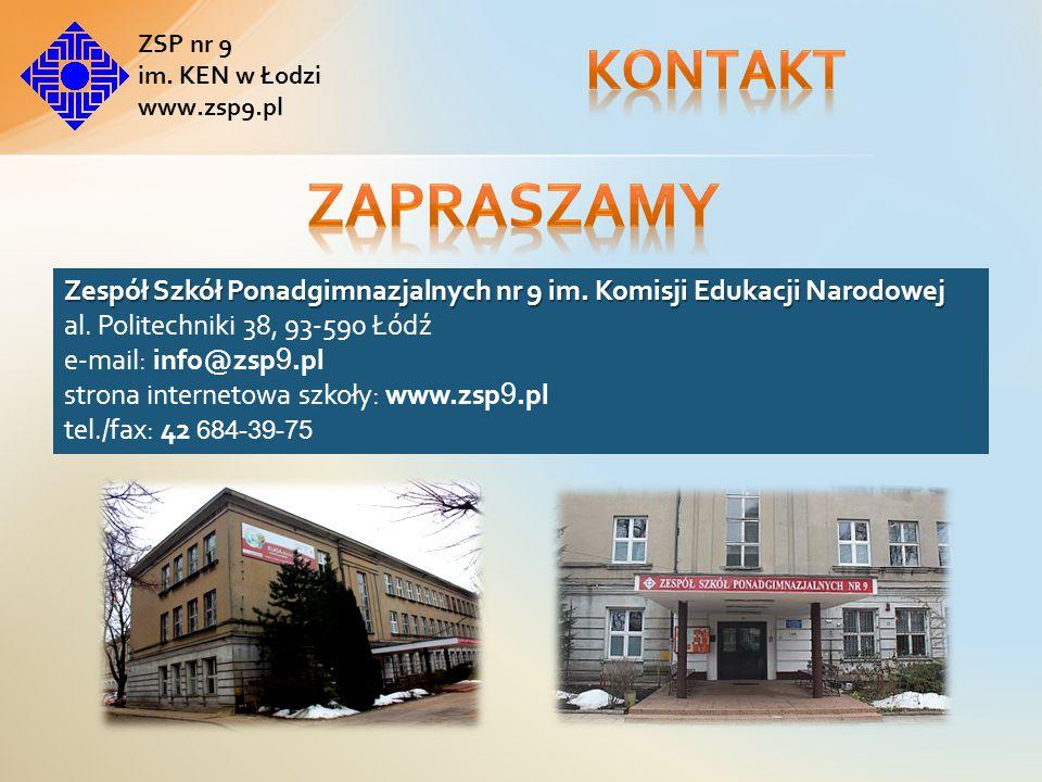 Kontakt ZSP nr 9. im. KEN w Łodzi. www.zsp9.pl. ZAPRASZAMY. Zespół Szkół Ponadgimnazjalnych nr 9 im. Komisji Edukacji Narodowej.