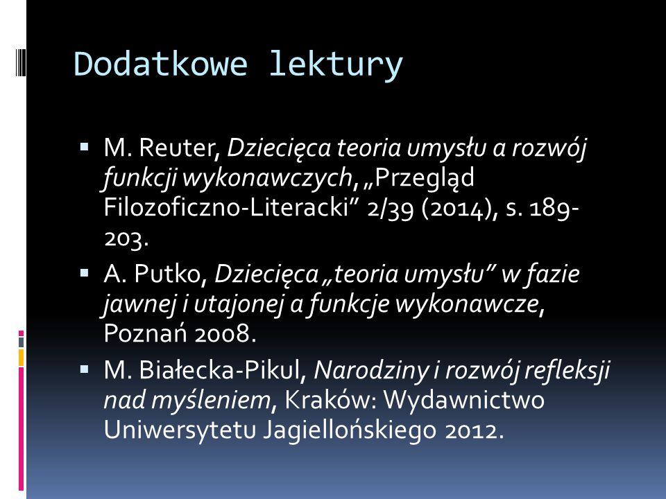 """Dodatkowe lektury M. Reuter, Dziecięca teoria umysłu a rozwój funkcji wykonawczych, """"Przegląd Filozoficzno-Literacki 2/39 (2014), s. 189- 203."""