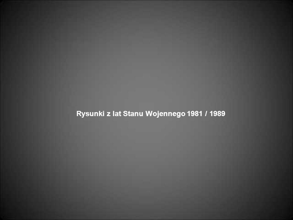 Rysunki z lat Stanu Wojennego 1981 / 1989