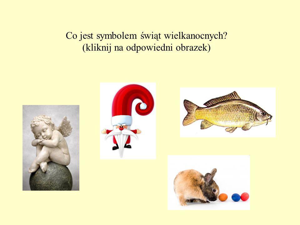 Co jest symbolem świąt wielkanocnych (kliknij na odpowiedni obrazek)