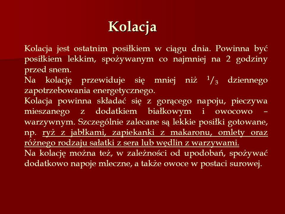 Kolacja Kolacja jest ostatnim posiłkiem w ciągu dnia. Powinna być posiłkiem lekkim, spożywanym co najmniej na 2 godziny przed snem.