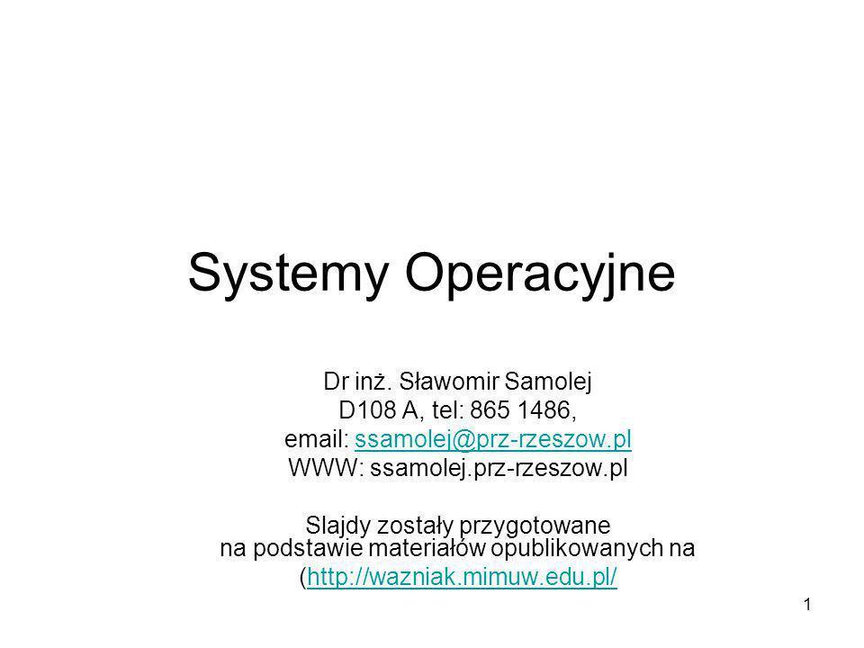 Systemy Operacyjne Dr inż. Sławomir Samolej D108 A, tel: 865 1486,