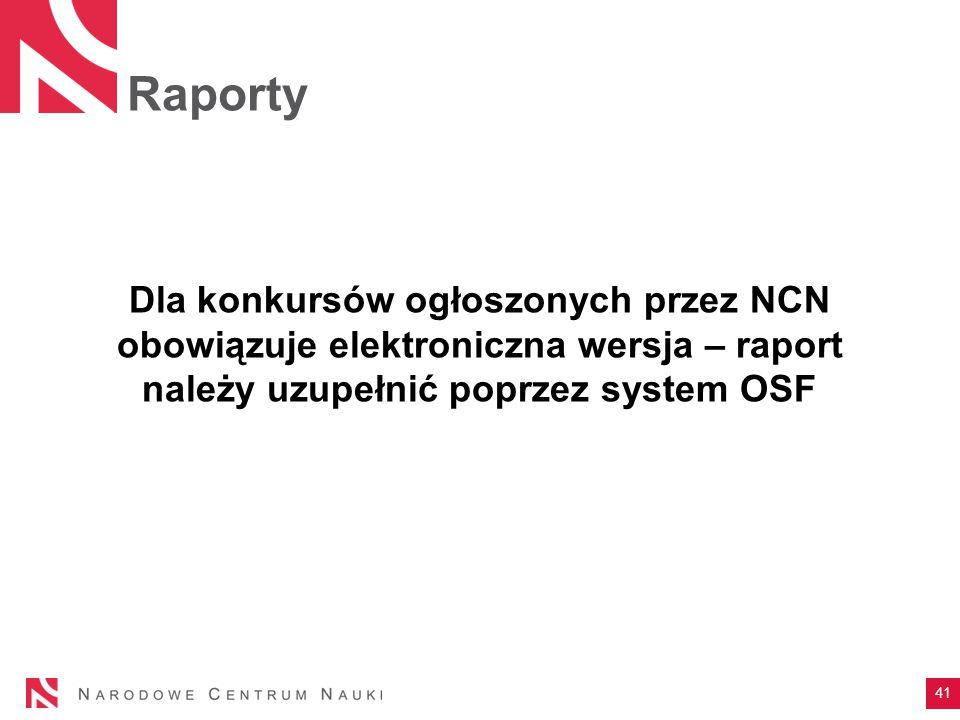 Raporty Dla konkursów ogłoszonych przez NCN obowiązuje elektroniczna wersja – raport należy uzupełnić poprzez system OSF.