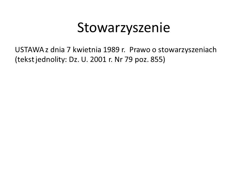 Stowarzyszenie USTAWA z dnia 7 kwietnia 1989 r. Prawo o stowarzyszeniach (tekst jednolity: Dz.