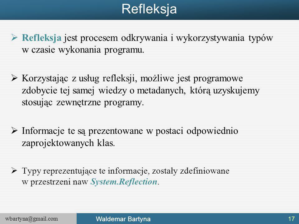 Refleksja Refleksja jest procesem odkrywania i wykorzystywania typów w czasie wykonania programu.