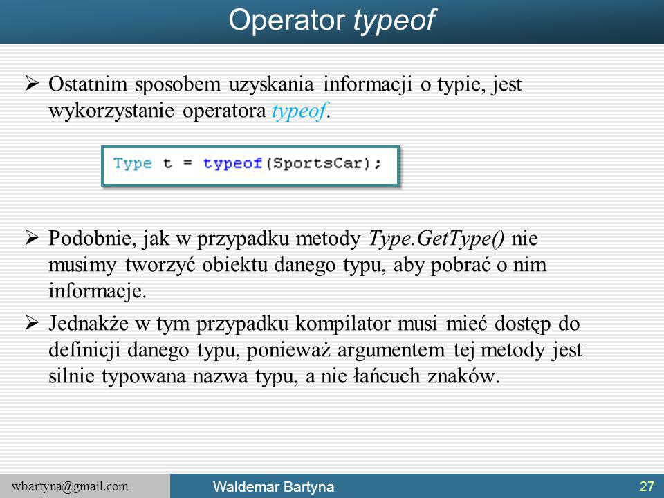Operator typeof Ostatnim sposobem uzyskania informacji o typie, jest wykorzystanie operatora typeof.