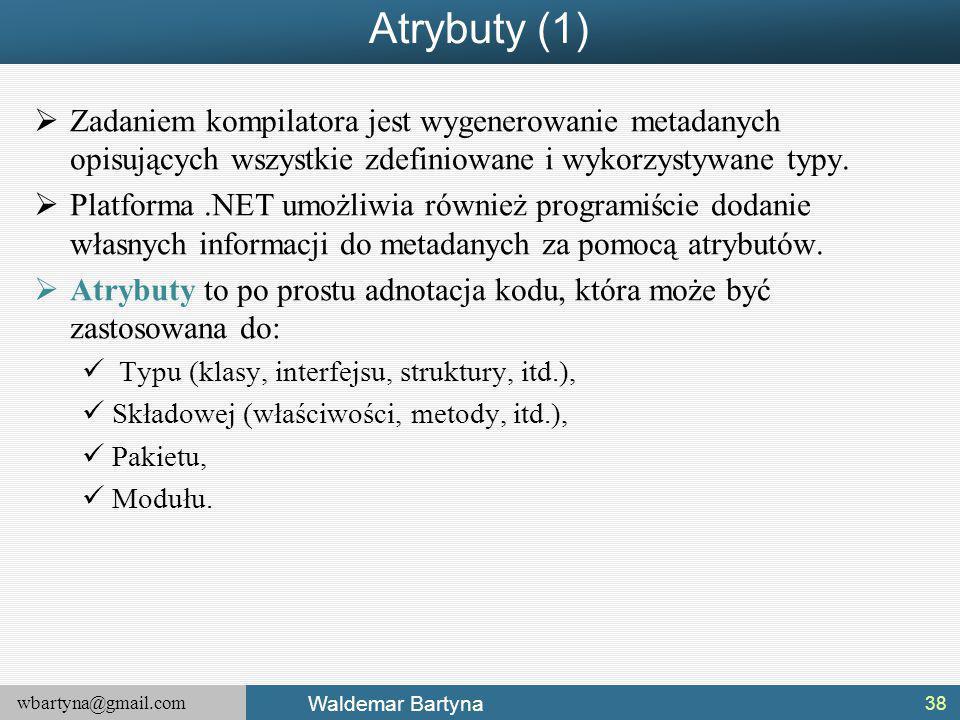 Atrybuty (1) Zadaniem kompilatora jest wygenerowanie metadanych opisujących wszystkie zdefiniowane i wykorzystywane typy.