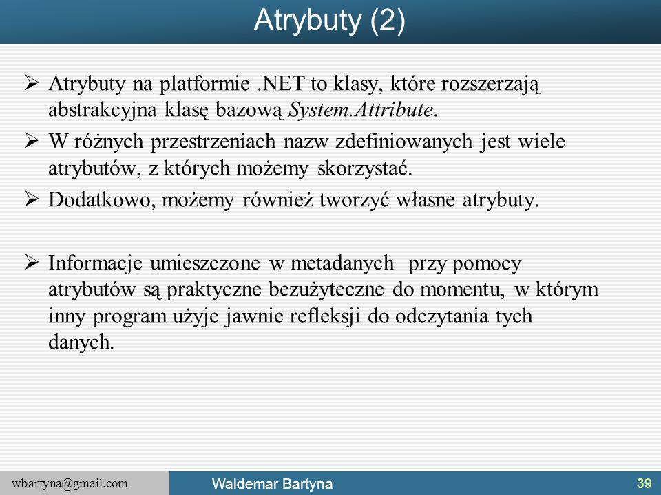 Atrybuty (2) Atrybuty na platformie .NET to klasy, które rozszerzają abstrakcyjna klasę bazową System.Attribute.