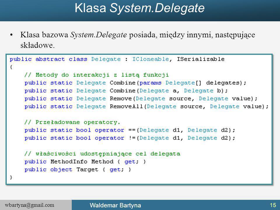 Klasa System.Delegate Klasa bazowa System.Delegate posiada, między innymi, następujące składowe.