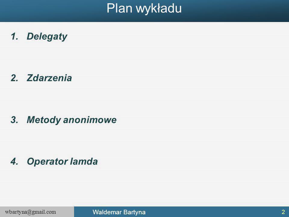 Plan wykładu Delegaty Zdarzenia Metody anonimowe Operator lamda
