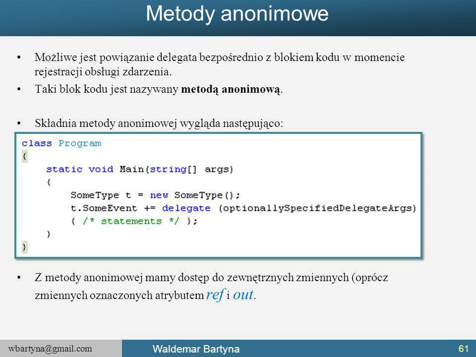 Metody anonimowe Możliwe jest powiązanie delegata bezpośrednio z blokiem kodu w momencie rejestracji obsługi zdarzenia.