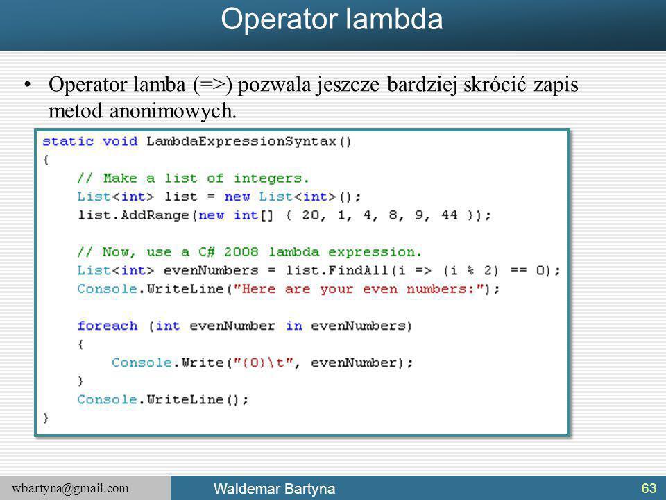 Operator lambda Operator lamba (=>) pozwala jeszcze bardziej skrócić zapis metod anonimowych.