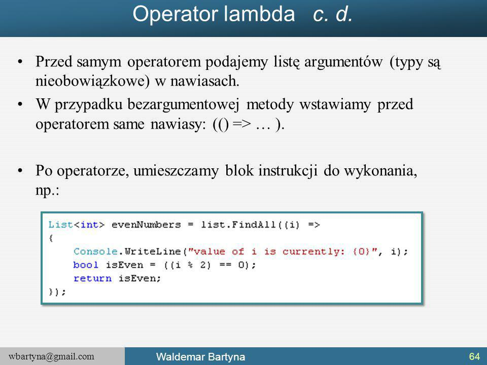 Operator lambda c. d. Przed samym operatorem podajemy listę argumentów (typy są nieobowiązkowe) w nawiasach.