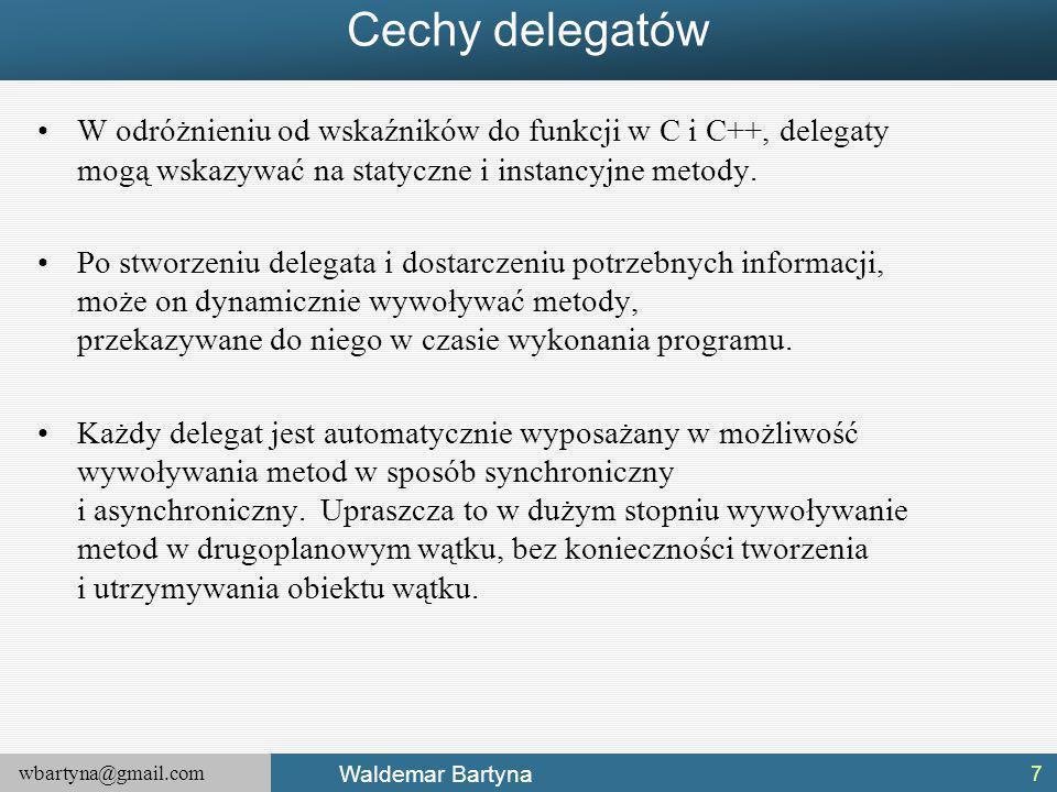Cechy delegatów W odróżnieniu od wskaźników do funkcji w C i C++, delegaty mogą wskazywać na statyczne i instancyjne metody.