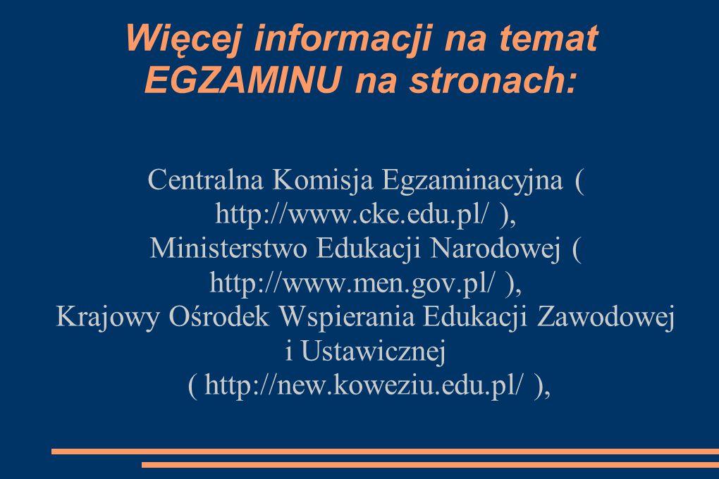 Więcej informacji na temat EGZAMINU na stronach: