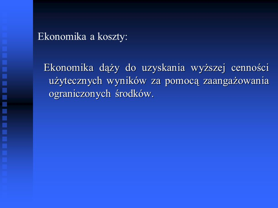 Ekonomika a koszty: Ekonomika dąży do uzyskania wyższej cenności użytecznych wyników za pomocą zaangażowania ograniczonych środków.
