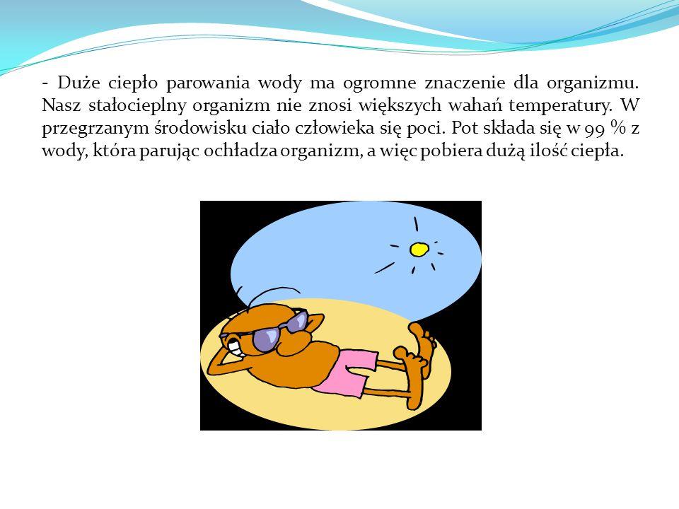 - Duże ciepło parowania wody ma ogromne znaczenie dla organizmu