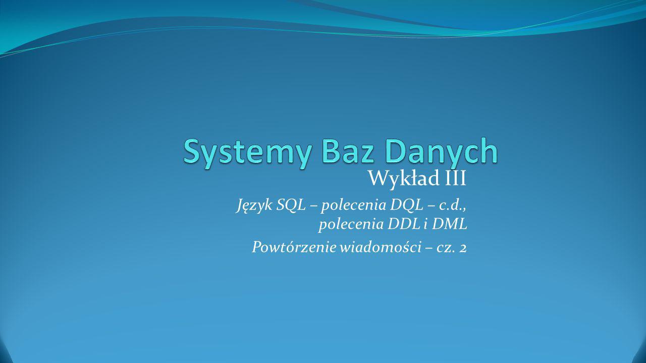 Systemy Baz Danych Wykład III
