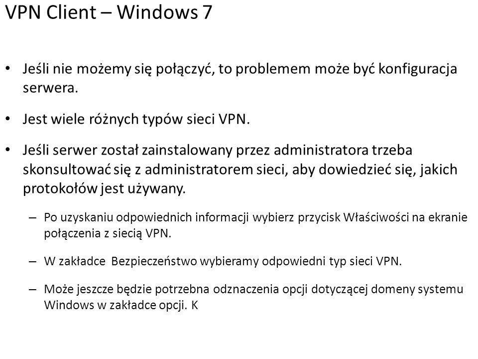 VPN Client – Windows 7 Jeśli nie możemy się połączyć, to problemem może być konfiguracja serwera.