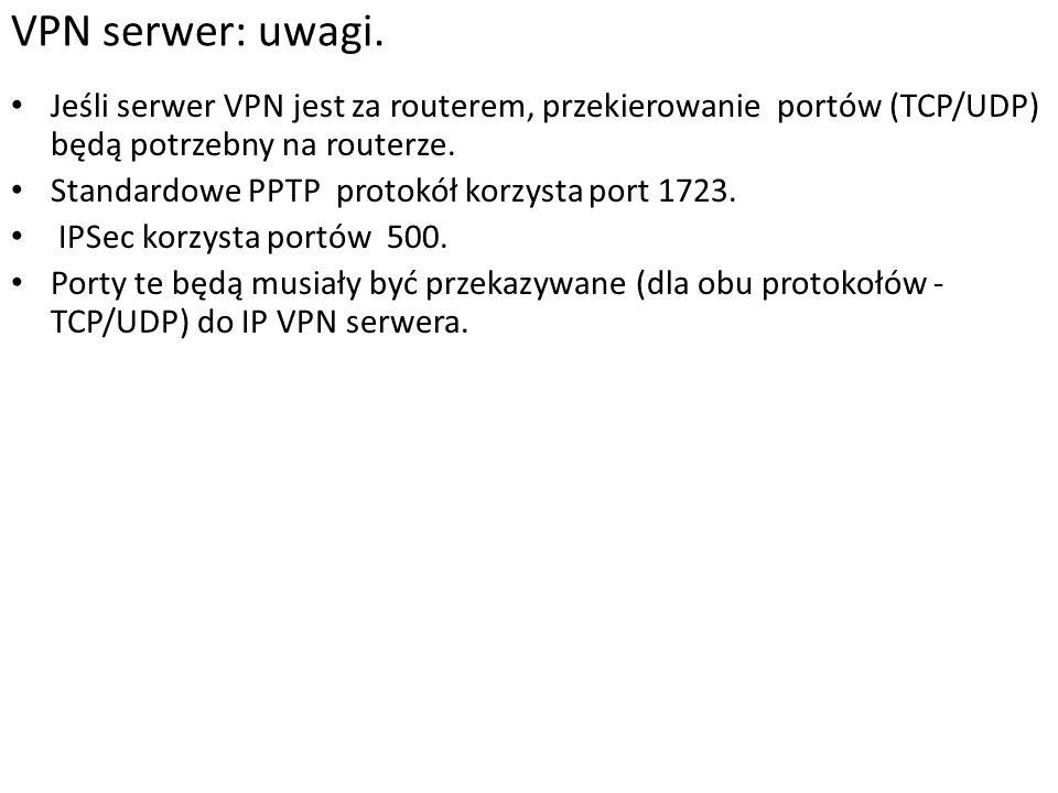 VPN serwer: uwagi. Jeśli serwer VPN jest za routerem, przekierowanie portów (TCP/UDP) będą potrzebny na routerze.