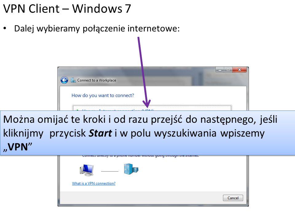 VPN Client – Windows 7 Dalej wybieramy połączenie internetowe: