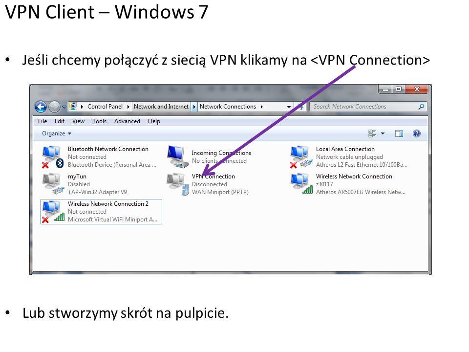 VPN Client – Windows 7 Jeśli chcemy połączyć z siecią VPN klikamy na <VPN Connection> Lub stworzymy skrót na pulpicie.