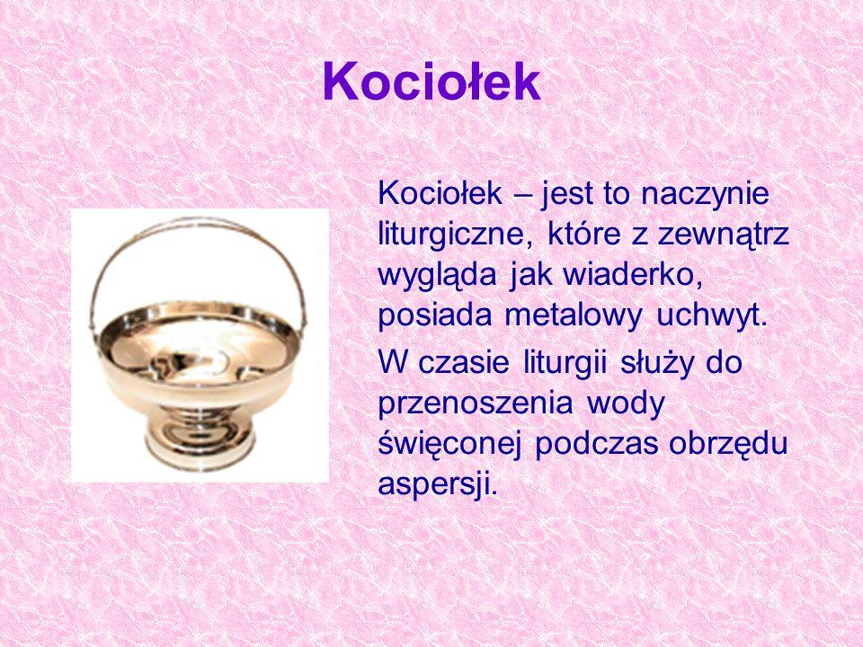 Kociołek Kociołek – jest to naczynie liturgiczne, które z zewnątrz wygląda jak wiaderko, posiada metalowy uchwyt.