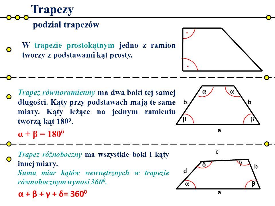 Trapezy . . podział trapezów α + β = 1800 α + β + γ + δ= 3600