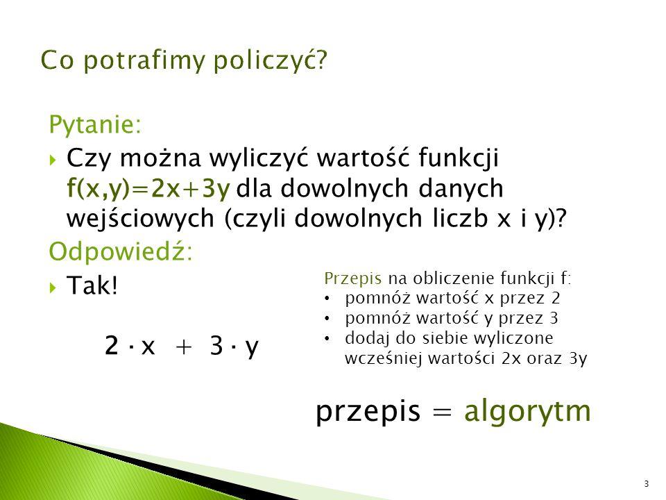 przepis = algorytm Co potrafimy policzyć 2 · x + 3 · y Pytanie: