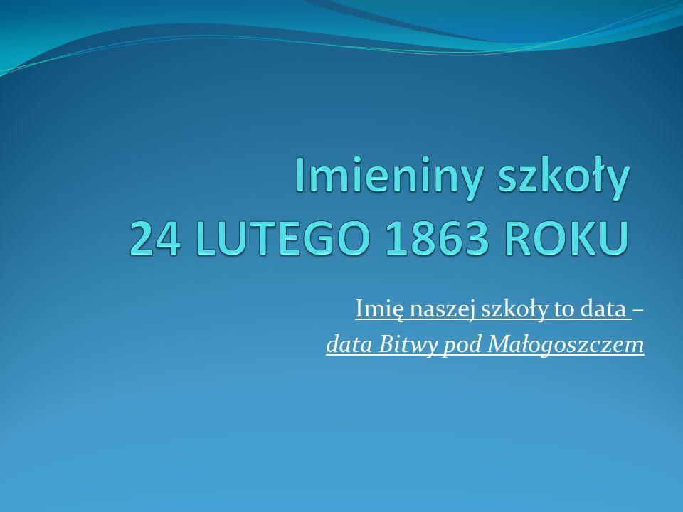 Imieniny szkoły 24 LUTEGO 1863 ROKU