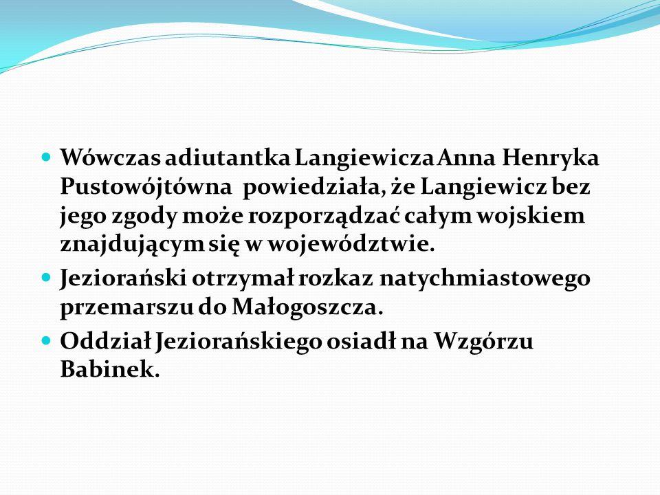 Wówczas adiutantka Langiewicza Anna Henryka Pustowójtówna powiedziała, że Langiewicz bez jego zgody może rozporządzać całym wojskiem znajdującym się w województwie.