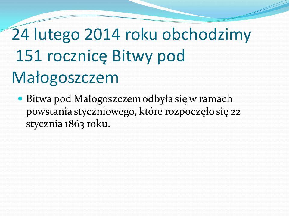 24 lutego 2014 roku obchodzimy 151 rocznicę Bitwy pod Małogoszczem