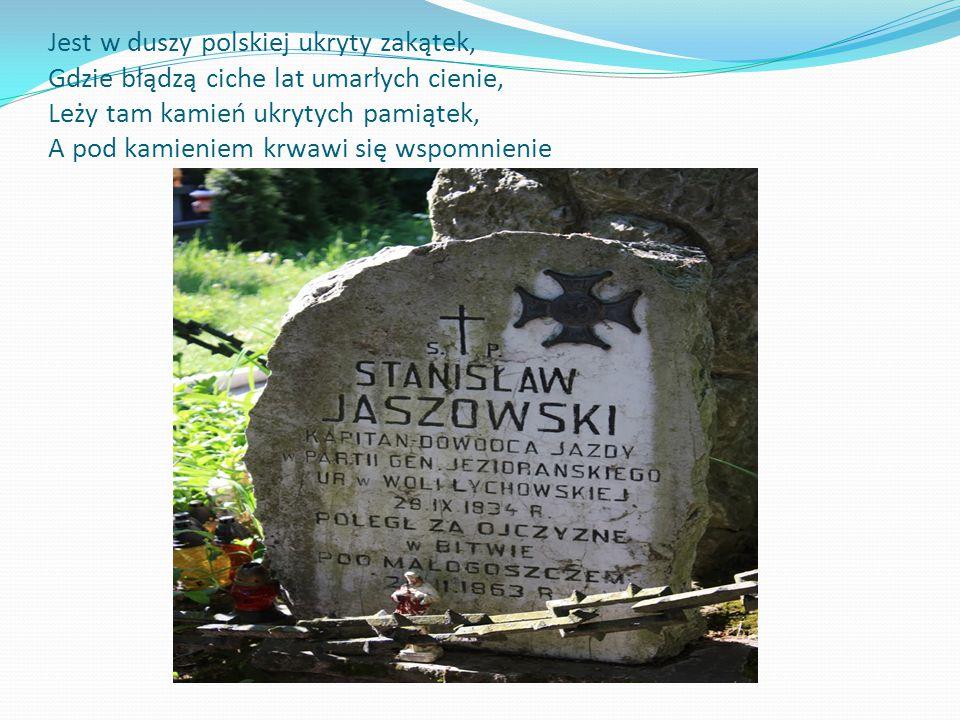 Jest w duszy polskiej ukryty zakątek, Gdzie błądzą ciche lat umarłych cienie, Leży tam kamień ukrytych pamiątek, A pod kamieniem krwawi się wspomnienie