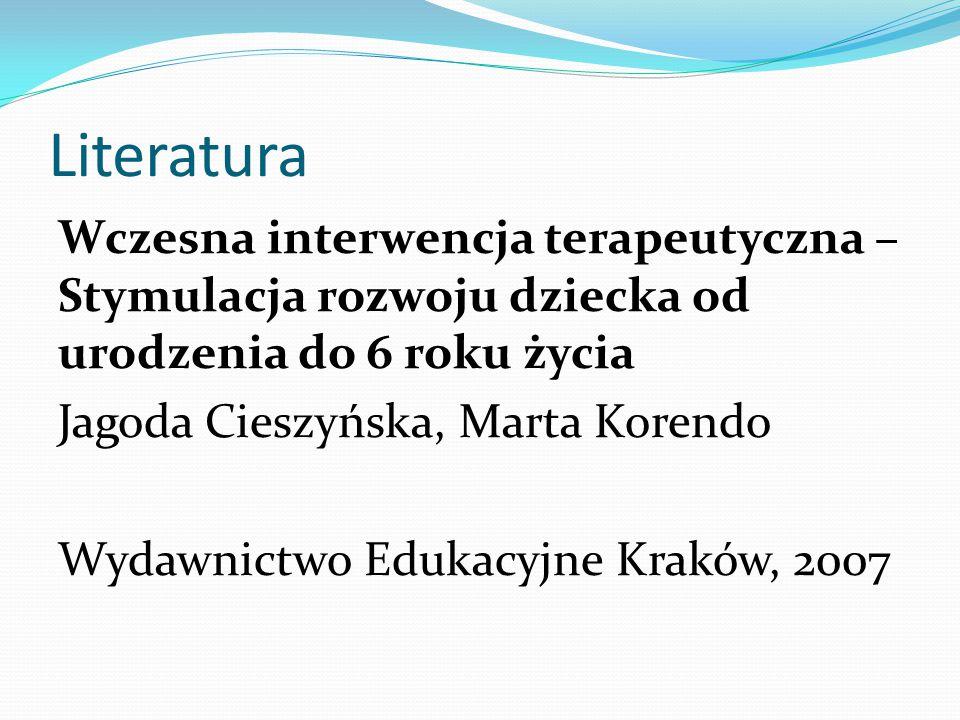 Literatura Wczesna interwencja terapeutyczna –Stymulacja rozwoju dziecka od urodzenia do 6 roku życia.