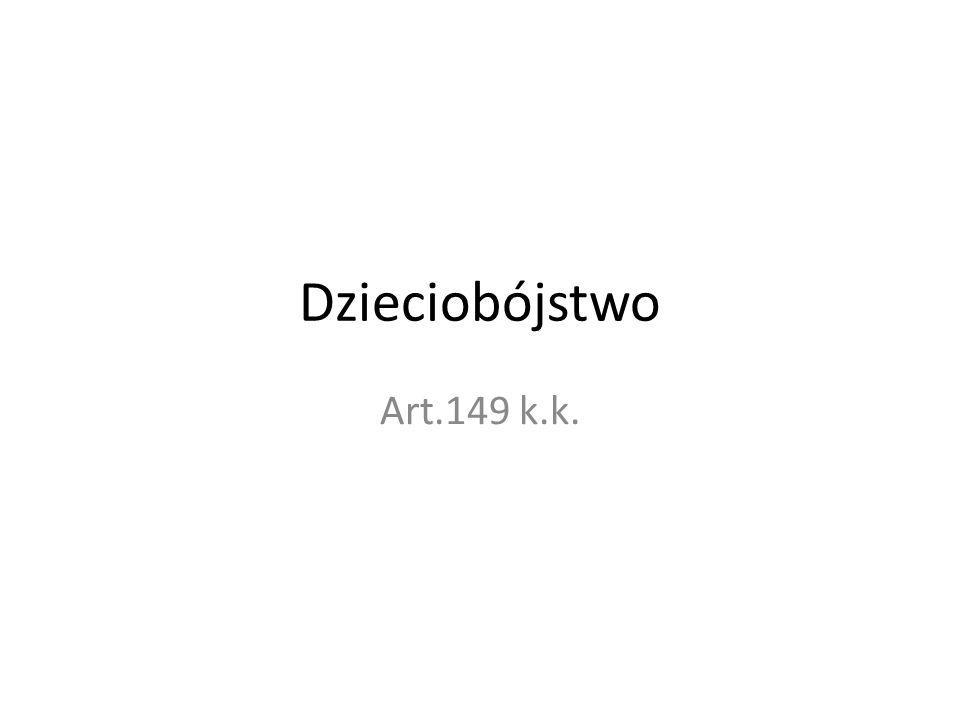 Dzieciobójstwo Art.149 k.k.