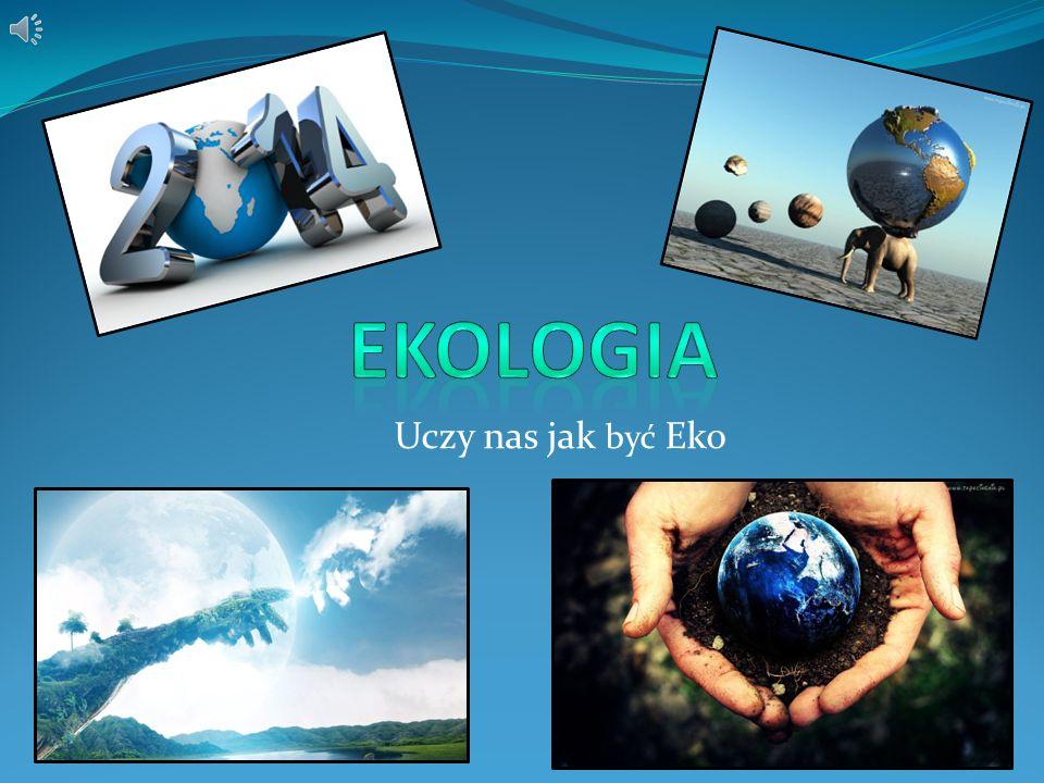 Ekologia Uczy nas jak być Eko