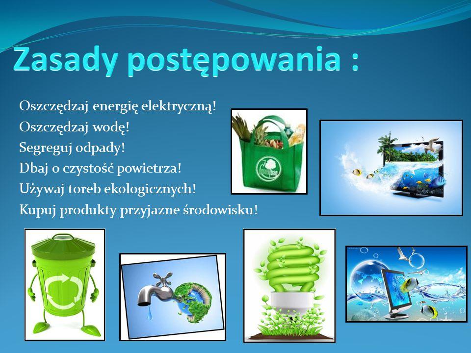 Zasady postępowania : Oszczędzaj energię elektryczną! Oszczędzaj wodę!
