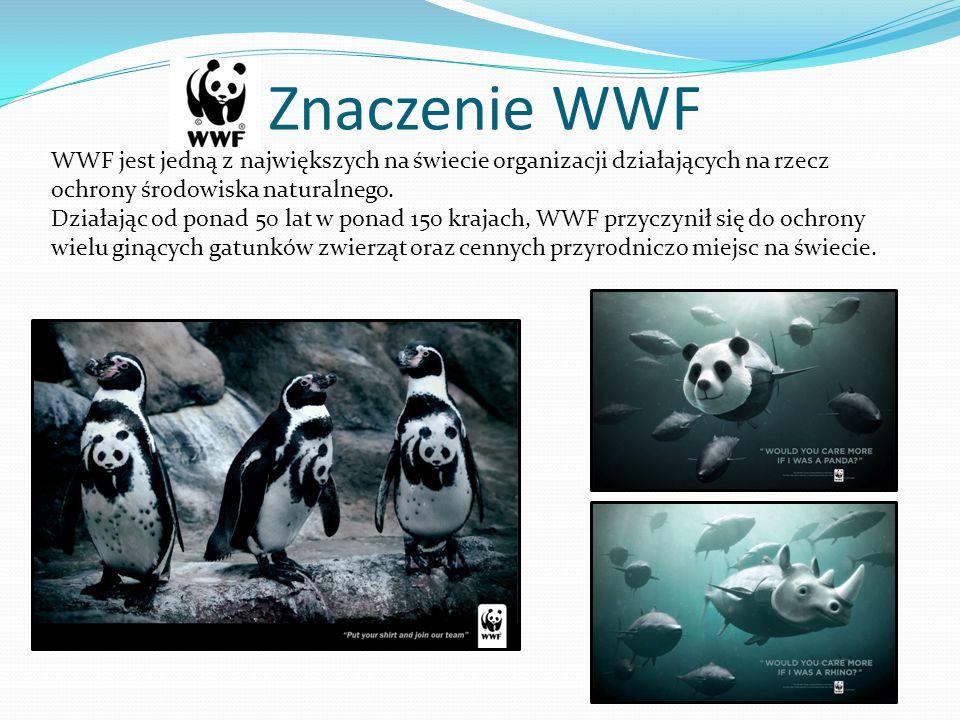 Znaczenie WWF WWF jest jedną z największych na świecie organizacji działających na rzecz ochrony środowiska naturalnego.