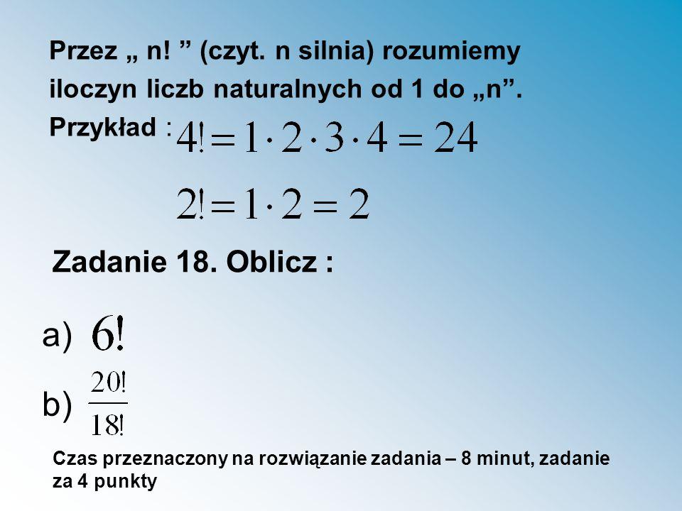 """a) b) Zadanie 18. Oblicz : Przez """" n! (czyt. n silnia) rozumiemy"""