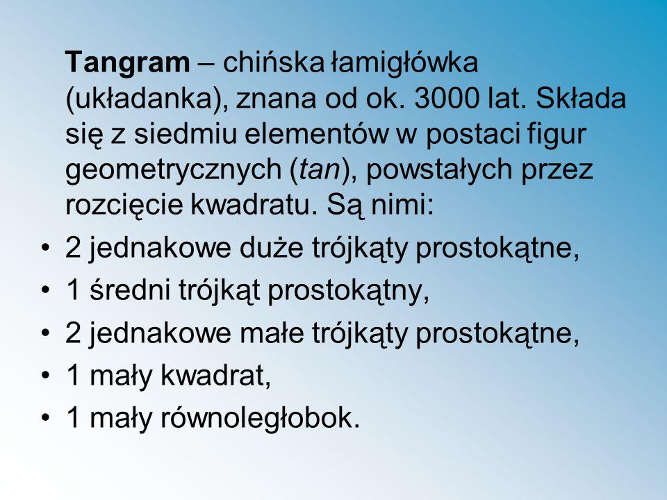 Tangram – chińska łamigłówka (układanka), znana od ok. 3000 lat