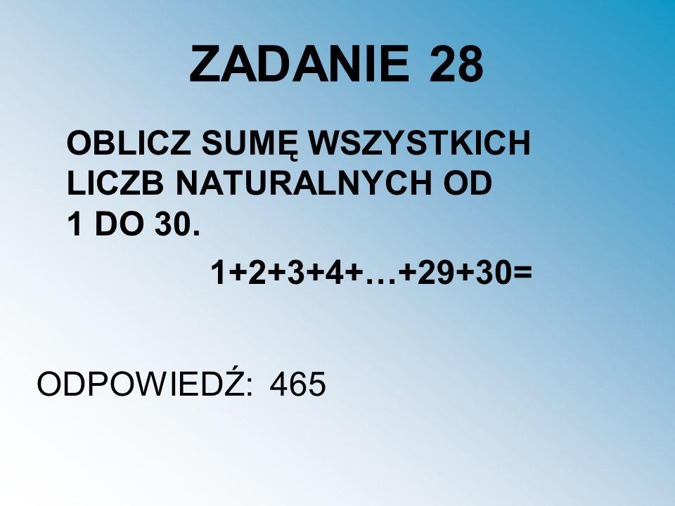 ZADANIE 28 OBLICZ SUMĘ WSZYSTKICH LICZB NATURALNYCH OD 1 DO 30.