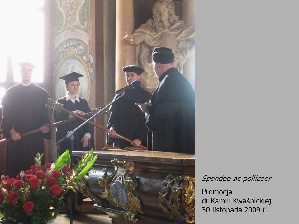 Spondeo ac polliceor Promocja dr Kamili Kwaśnickiej 30 listopada 2009 r.