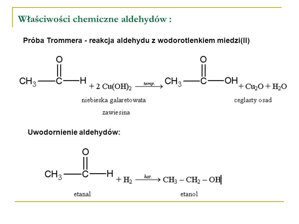 Właściwości chemiczne aldehydów :